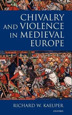 Chivalry and Violence in Medieval Europe 9780198207306
