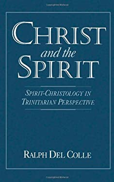 Christ and the Spirit: Spirit-Christology in Trinitarian Perspective 9780195077766