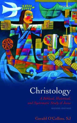 Christology: A Biblical, Historical, and Systematic Study of Jesus 9780199557875