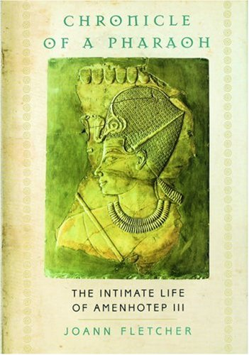 Chronicle of a Pharaoh: The Intimate Life of Amenhotep III 9780195216608