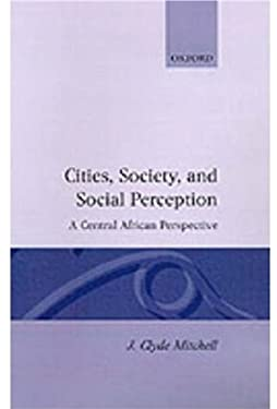Cities, Society, and Social Perception: A Central African Perspective 9780198232537