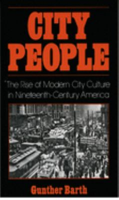 City People: The Rise of Modern City Culture in Nineteenth-Century America 9780195031942