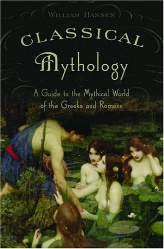 Classical Mythology: A Guide to the Mythical World of the Greeks and Romans 9780195300352