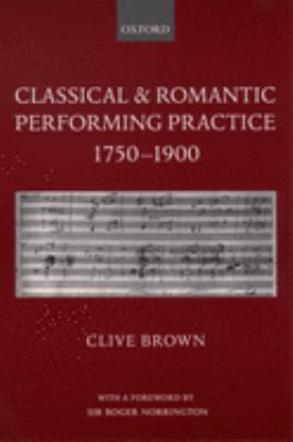 Classical and Romantic Performing Practice 1750-1900 9780195166651
