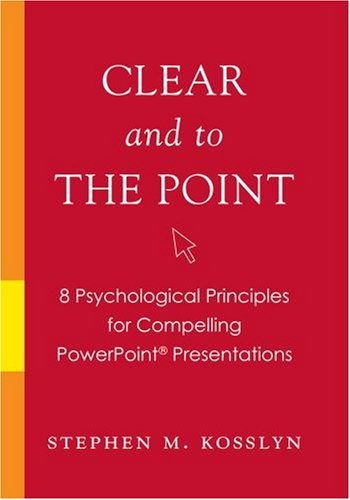Clear and to the Point: 8 Psychological Principles for Compelling PowerPoint Presentations 9780195320695