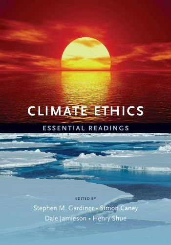 Climate Ethics Climate Ethics: Essential Readings Essential Readings 9780195399615