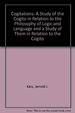Cogitations: A Study of the Cogito in Relation to the Philosophy of Logic and Language, and a Study of Them in Relation to the Cogi 9780195037449