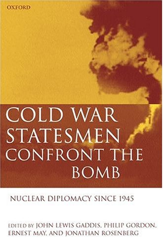 Cold War Statesmen Confront the Bomb: Nuclear Diplomacy Since 1945 9780198294689