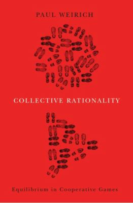 Collective Rationality: Equilibrium in Cooperative Games 9780195388381