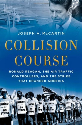 Collision Course: Ronald Reagan, the Air Traffic Controllers, and the Strike That Changed America 9780199836789