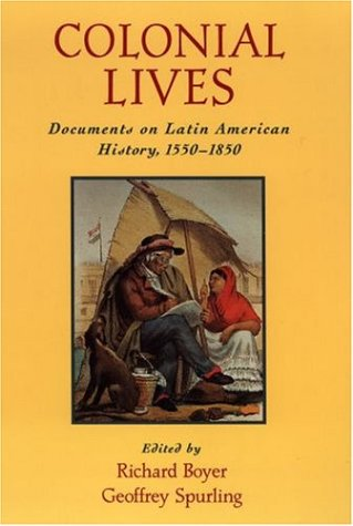 Colonial Lives: Documents on Latin American History, 1550-1850 9780195125122