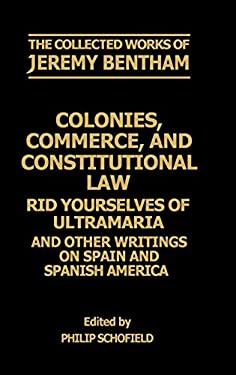 Colonies, Commerce, and Constitutional Law: Rid Yourselves of Ultramaria and Other Writings on Spain and Spanish America 9780198226123