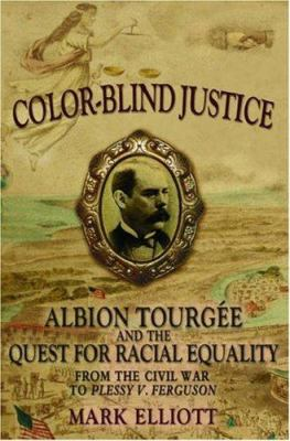 Color-Blind Justice: Albion Tourg E and the Quest for Racial Equality from the Civil War to Plessy V. Ferguson 9780195181395