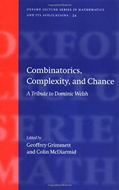 Combinatorics, Complexity, and Chance: A Tribute to Dominic Welsh 9780198571278