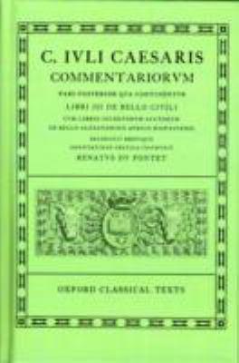 Commentarii: Volume II: Libri III de Bello Civili Cum Libris Incertorum Auctorum de Bello Alexandrino Africo Hispaniensi