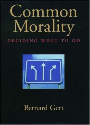 Common Morality: Deciding What to Do 9780195173710