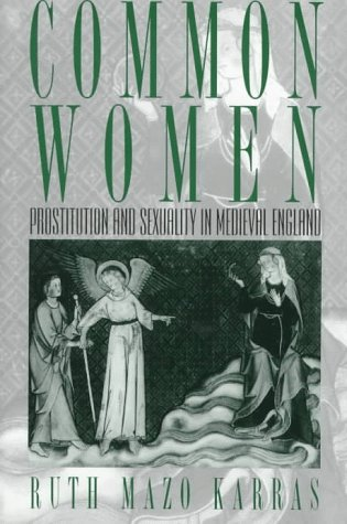 Common Women: Prostitution and Sexuality in Medieval England 9780195062427