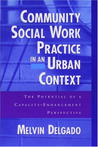 Community Social Work Practice in an Urban Context: The Potential of a Capacity-Enhancement Perspective 9780195125467