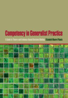 Competency in Generalist Practice: A Guide to Theory and Evidence-Based Decision Making 9780195177992