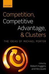 Competition, Competitive Advantage, and Clusters: The Ideas of Michael Porter