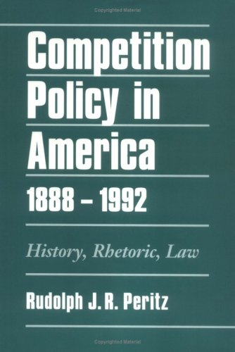 Competition Policy in America, 1888-1992: History, Rhetoric, Law 9780195074611