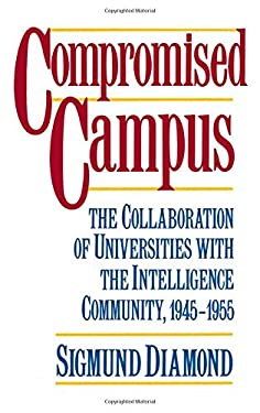 Compromised Campus: The Collaboration of Universities with the Intelligence Community, 1945-1955 9780195053821