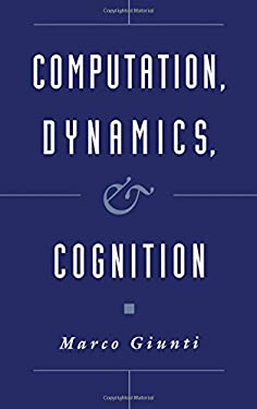 Computation, Dynamics, and Cognition 9780195090093