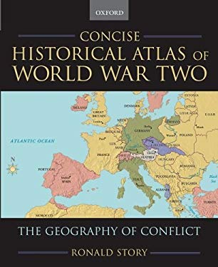 Concise Historical Atlas of World War Two: The Geography of Conflict 9780195182194