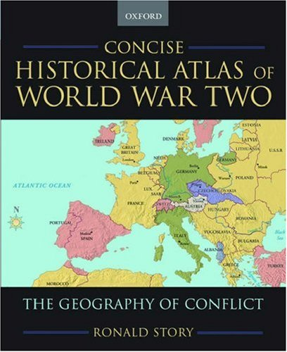 Concise Historical Atlas of World War Two: The Geography of Conflict 9780195182200