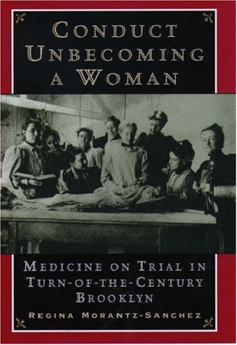 Conduct Unbecoming a Woman: Medicine on Trial in Turn-Of-The-Century Brooklyn 9780195126242