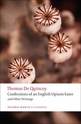 Confessions of an English Opium-Eater: And Other Writings 9780199537938