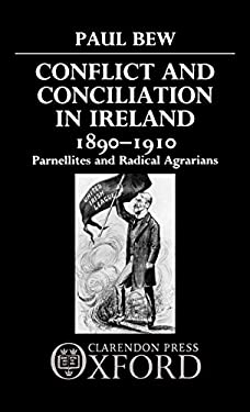 Conflict and Conciliation in Ireland 1890-1910: Parnellites and Radical Agrarians 9780198227588