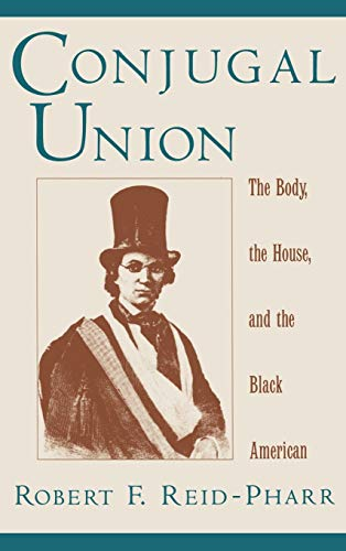 Conjugal Union: The Body, the House, and the Black American 9780195104028