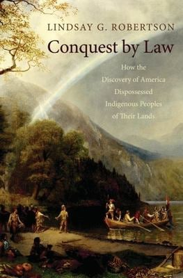 Conquest by Law: How the Discovery of America Dispossessed Indigenous Peoples of Their Lands 9780195148695