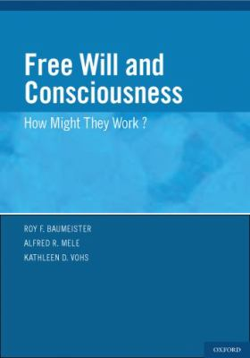 Free Will and Consciouness: How Might They Work? 9780195389760