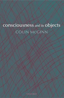 Consciousness and Its Objects 9780199297634