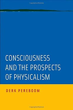 Consciousness and the Prospects of Physicalism 9780199764037