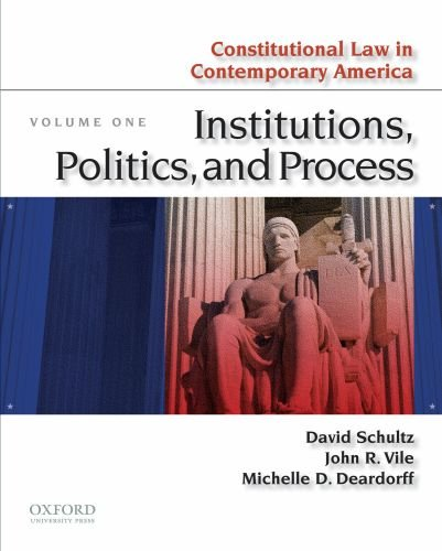 Constitutional Law in Contemporary America, Volume One: Institutions, Politics, and Process 9780195390094