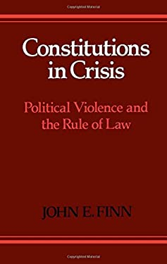 Constitutions in Crisis: Political Violence and the Rule of Law 9780195057386