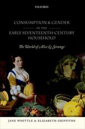 Consumption and Gender in the Early Seventeenth-Century Household: The World of Alice Le Strange 17736996