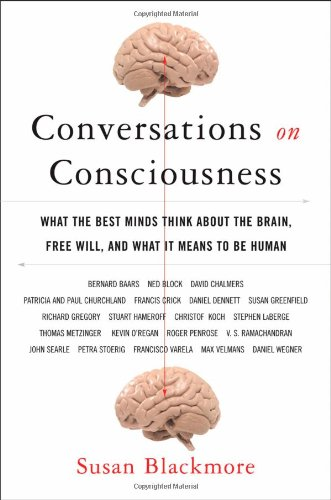 Conversations on Consciousness: What the Best Minds Think about the Brain, Free Will, and What It Means to Be Human 9780195179583