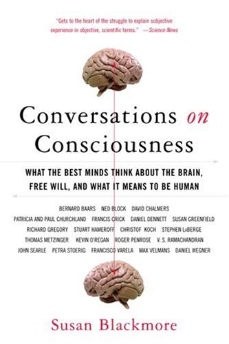 Conversations on Consciousness: What the Best Minds Think about the Brain, Free Will, and What It Means to Be Human 9780195179590
