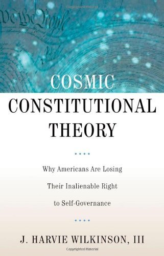 Cosmic Constitutional Theory: Why Americans Are Losing Their Inalienable Right to Self-Governance 9780199846016