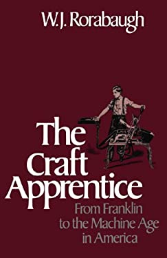 Craft Apprentice: From Franklin to the Machine Age in America 9780195051896