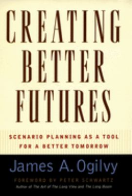 Creating Better Futures: Scenario Planning as a Tool for a Better Tomorrow 9780195146110