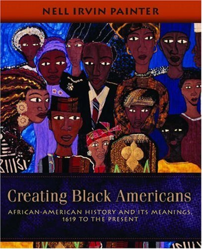 Creating Black Americans: African-American History and Its Meanings, 1619 to the Present 9780195137569