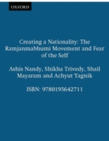 Creating a Nationality: The Ramjanmabhumi Movement and Fear of the Self 9780195642711