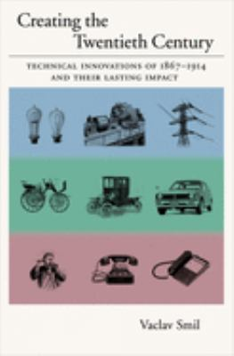 Creating the 20th Century: Technical Innovations of 1867-1914 and Their Lasting Impact 9780195168747