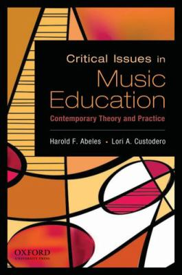 Critical Issues in Music Education: Contemporary Theory and Practice 9780195388152