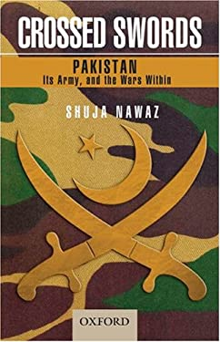 Crossed Swords: Pakistan, Its Army, and the Wars Within 9780195476606